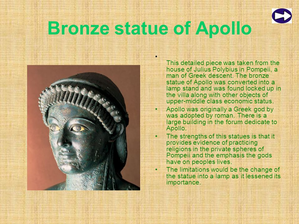 Bronze statue of Apollo This detailed piece was taken from the house of Julius Polybius in Pompeii, a man of Greek descent.