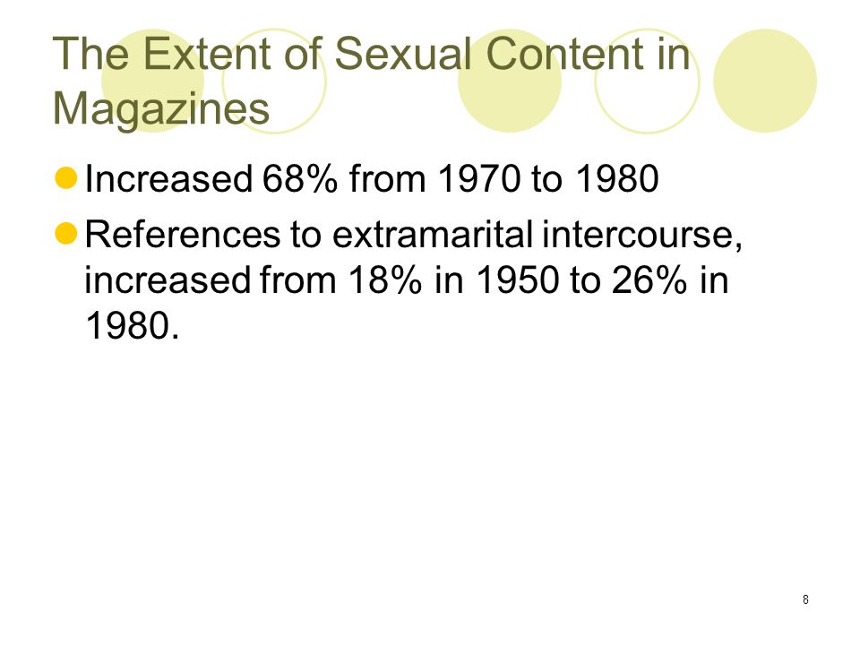8 The Extent of Sexual Content in Magazines Increased 68% from 1970 to 1980 References to extramarital intercourse, increased from 18% in 1950 to 26% in 1980.