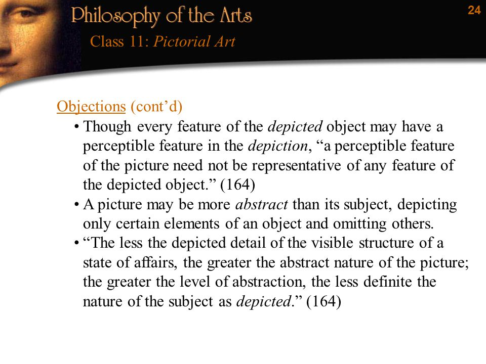 "24 Objections (cont'd) Class 11: Pictorial Art Though every feature of the depicted object may have a perceptible feature in the depiction, ""a percept"