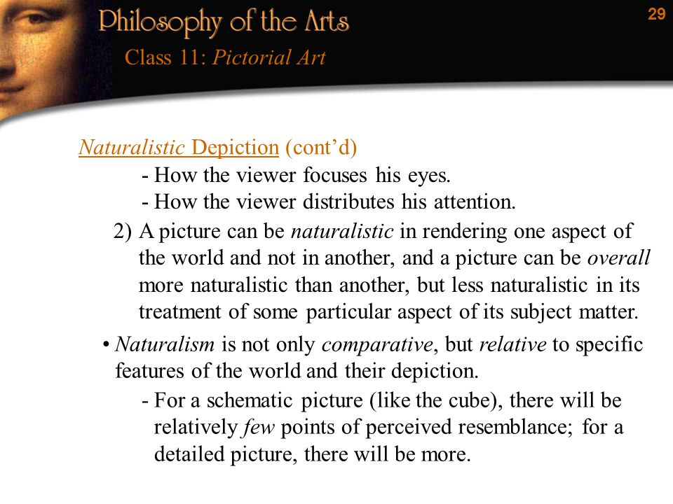 29 Naturalistic Depiction (cont'd) Class 11: Pictorial Art -How the viewer focuses his eyes. -How the viewer distributes his attention. 2)A picture ca