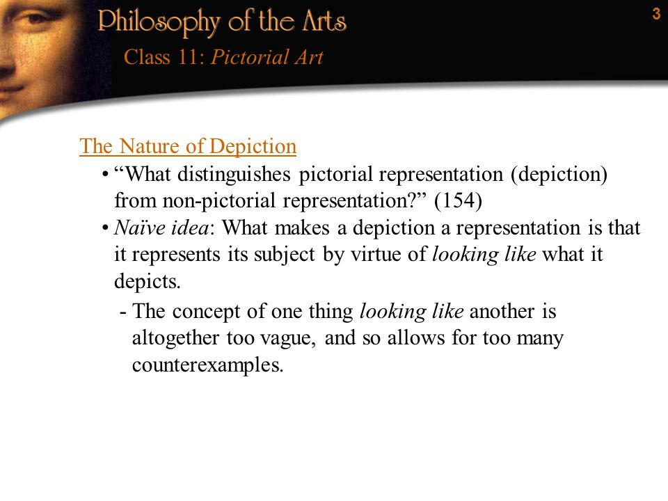 "3 The Nature of Depiction Class 11: Pictorial Art ""What distinguishes pictorial representation (depiction) from non-pictorial representation?"" (154) N"