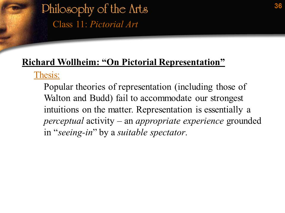 "36 Richard Wollheim: ""On Pictorial Representation"" Thesis: Popular theories of representation (including those of Walton and Budd) fail to accommodate"