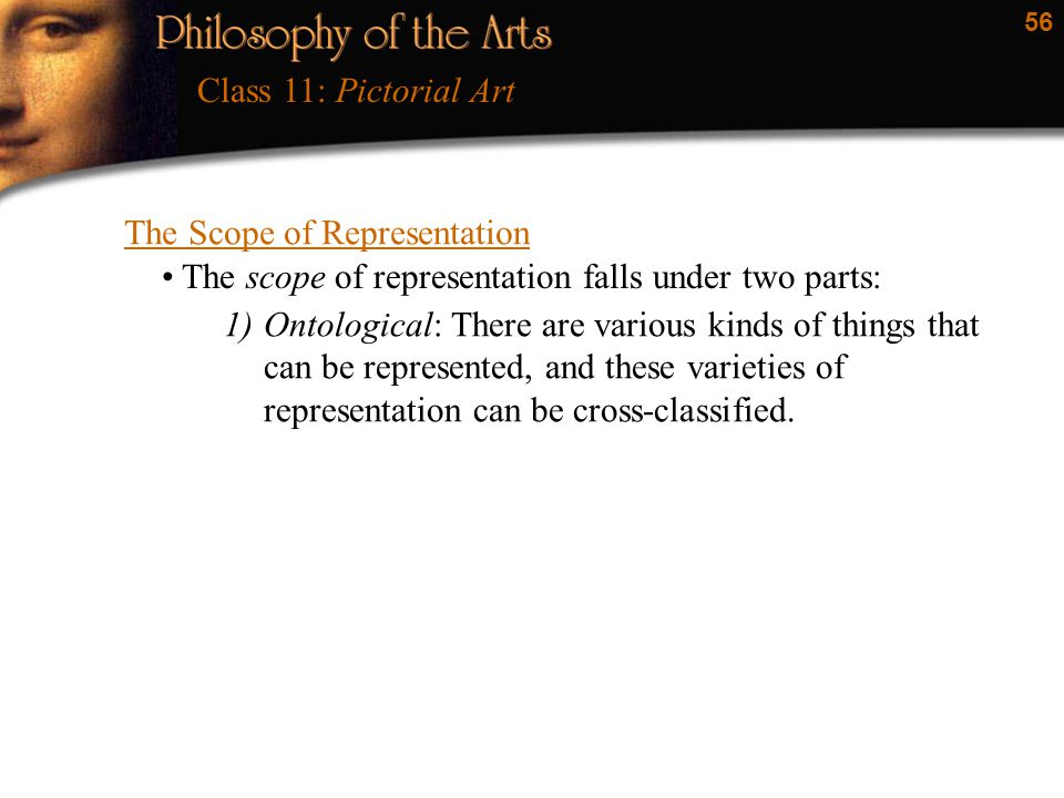 56 The Scope of Representation Class 11: Pictorial Art The scope of representation falls under two parts: 1)Ontological: There are various kinds of th