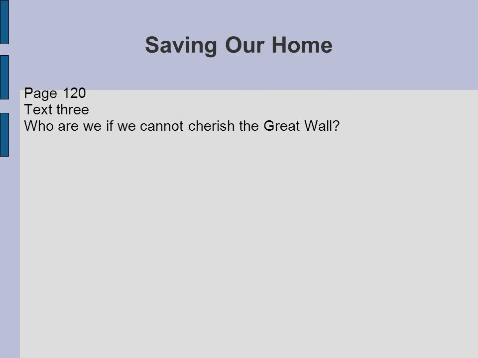 Saving Our Home Page 120 Text three Who are we if we cannot cherish the Great Wall?