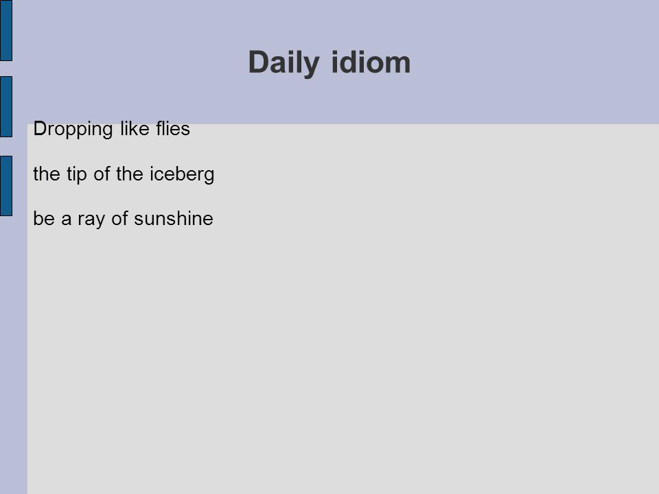 Daily idiom Dropping like flies the tip of the iceberg be a ray of sunshine