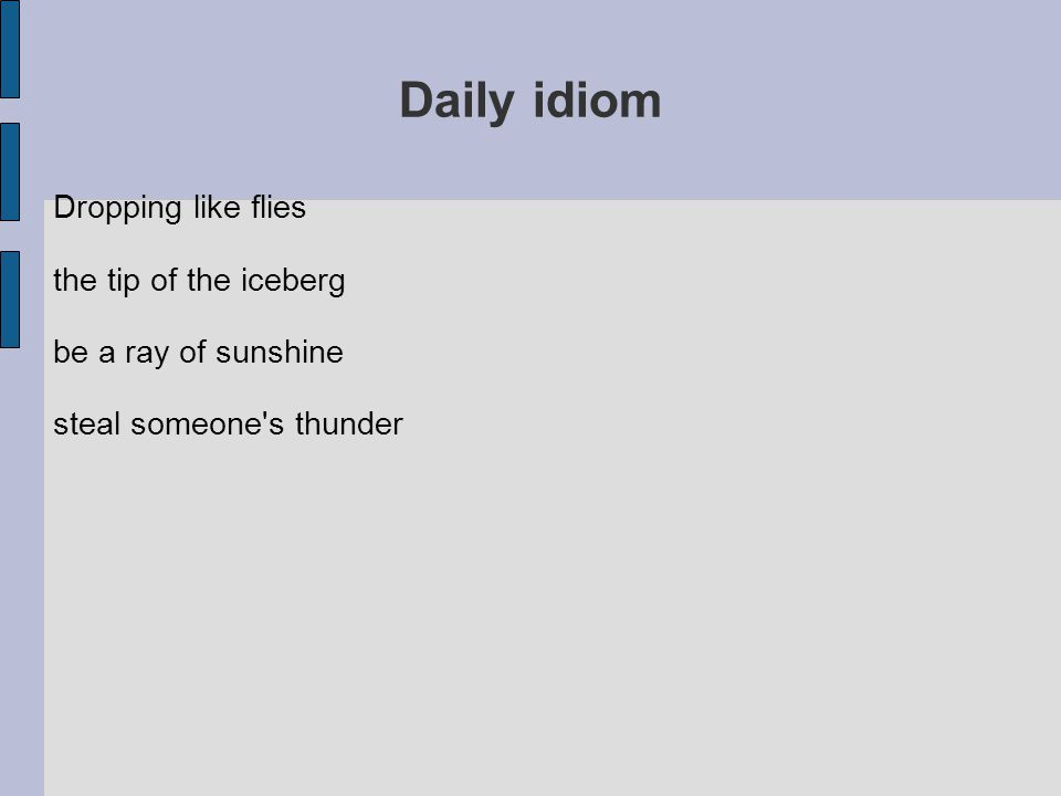 Daily idiom Dropping like flies the tip of the iceberg be a ray of sunshine steal someone's thunder