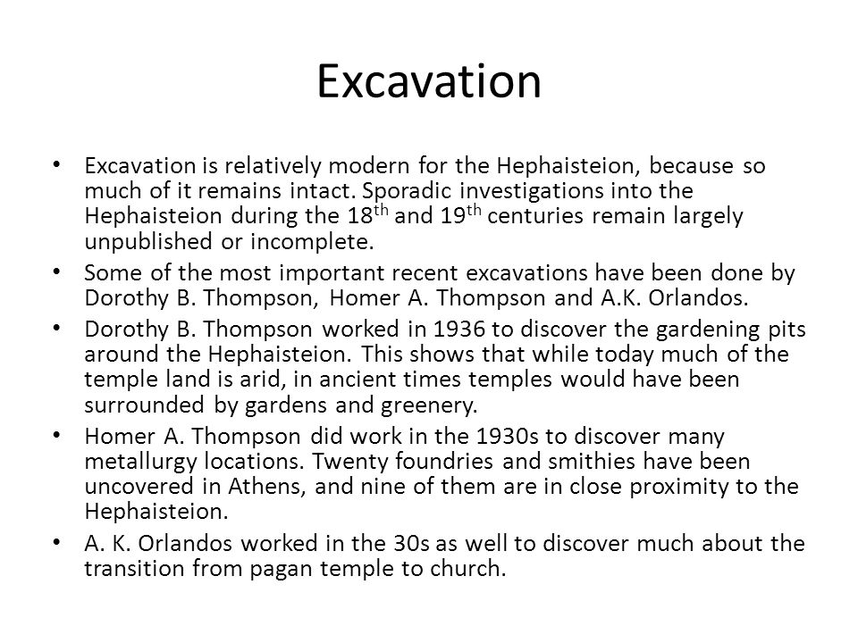 Excavation Excavation is relatively modern for the Hephaisteion, because so much of it remains intact.
