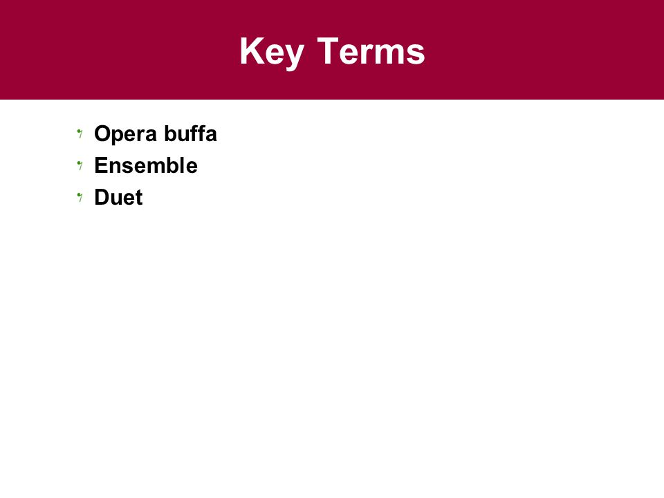 Key Terms Opera buffa Ensemble Duet