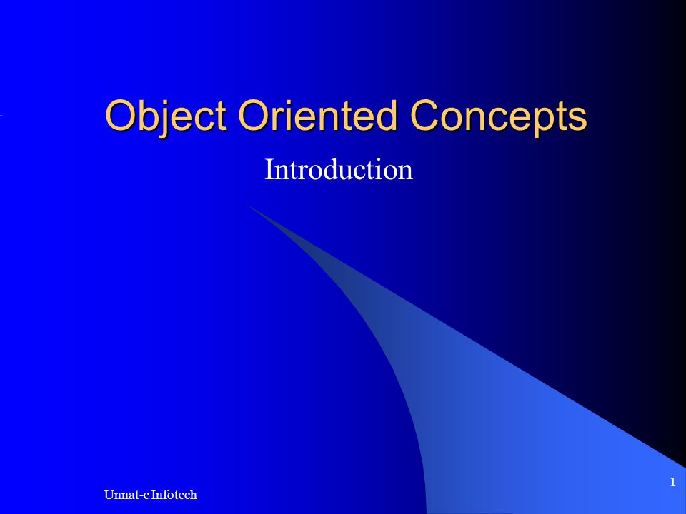 Unnat-e Infotech 1 Object Oriented Concepts Introduction