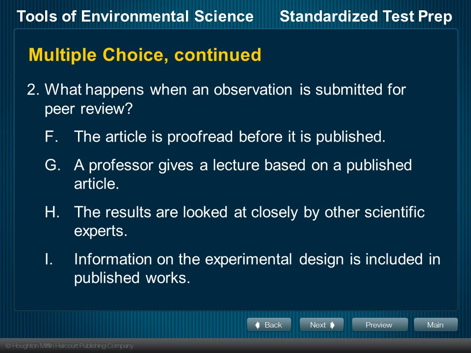 Tools of Environmental ScienceStandardized Test Prep Multiple Choice, continued 2.What happens when an observation is submitted for peer review? F.The