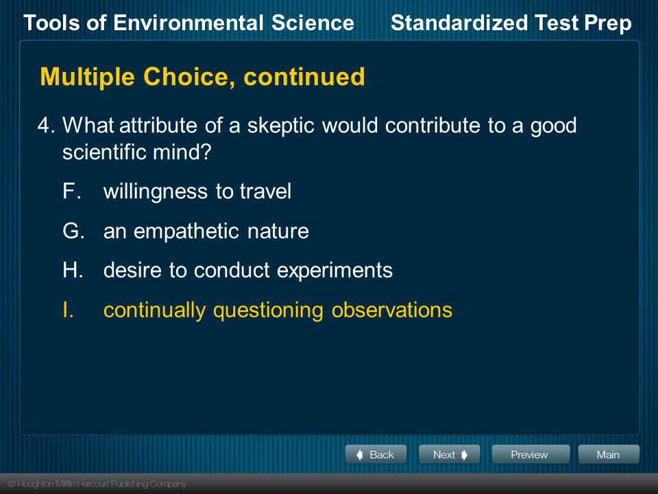 Tools of Environmental ScienceStandardized Test Prep Multiple Choice, continued 4.What attribute of a skeptic would contribute to a good scientific mi