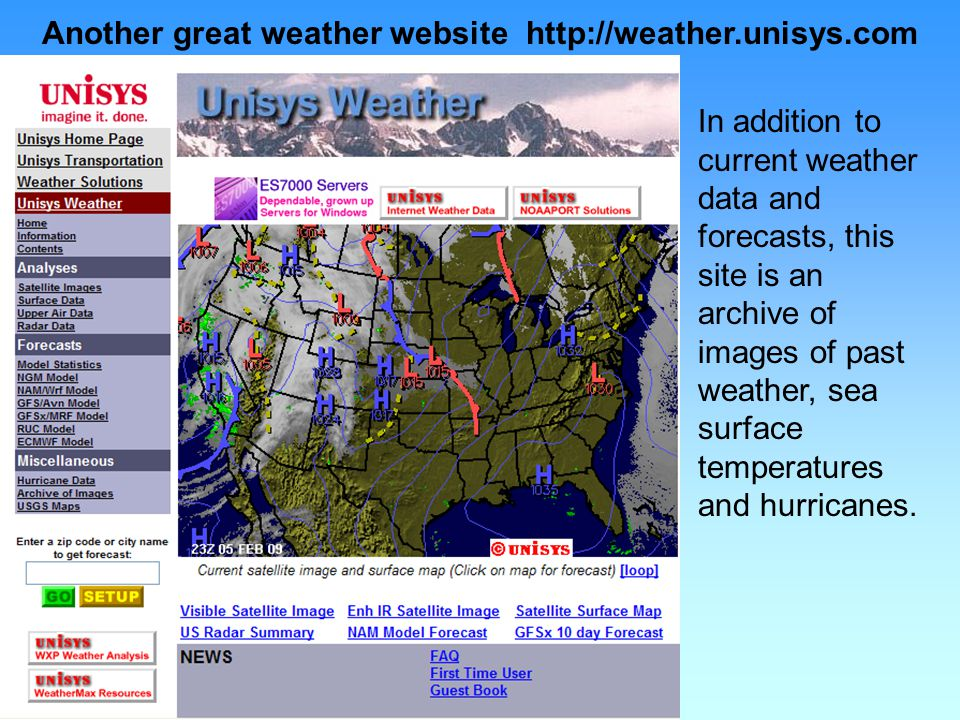 Another great weather website http://weather.unisys.com In addition to current weather data and forecasts, this site is an archive of images of past weather, sea surface temperatures and hurricanes.