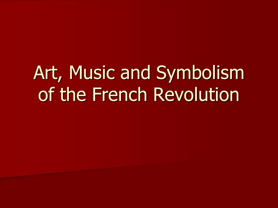 Art, Music and Symbolism of the French Revolution