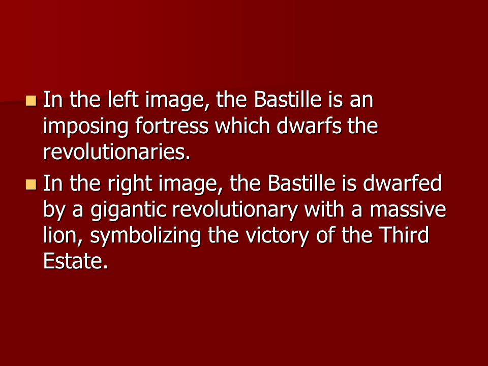 In the left image, the Bastille is an imposing fortress which dwarfs the revolutionaries. In the left image, the Bastille is an imposing fortress whic