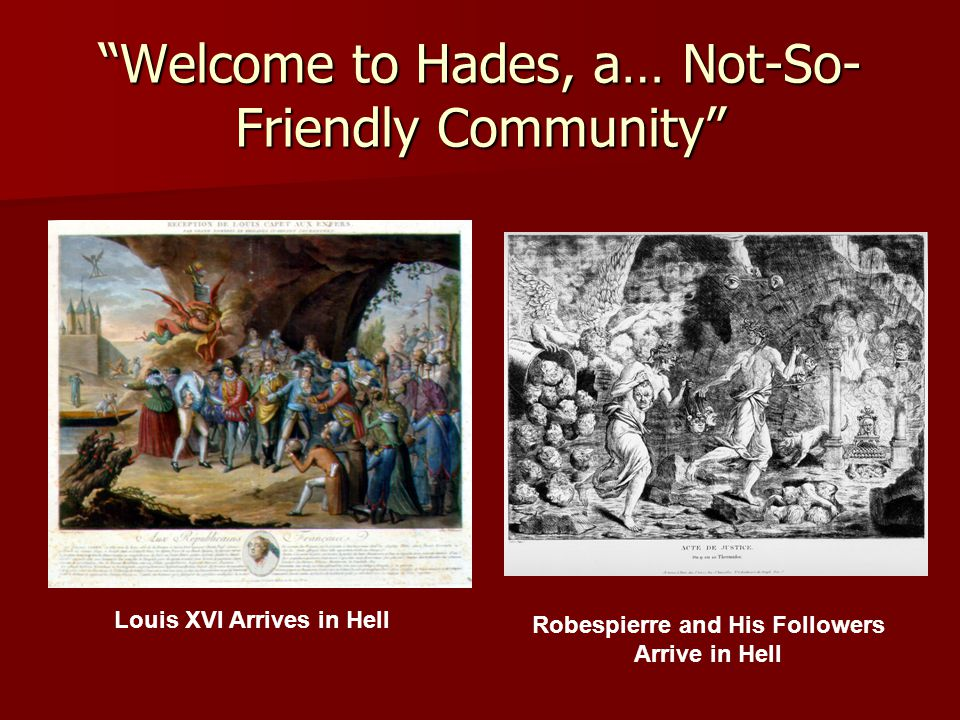 """Welcome to Hades, a… Not-So- Friendly Community"" Louis XVI Arrives in Hell Robespierre and His Followers Arrive in Hell"