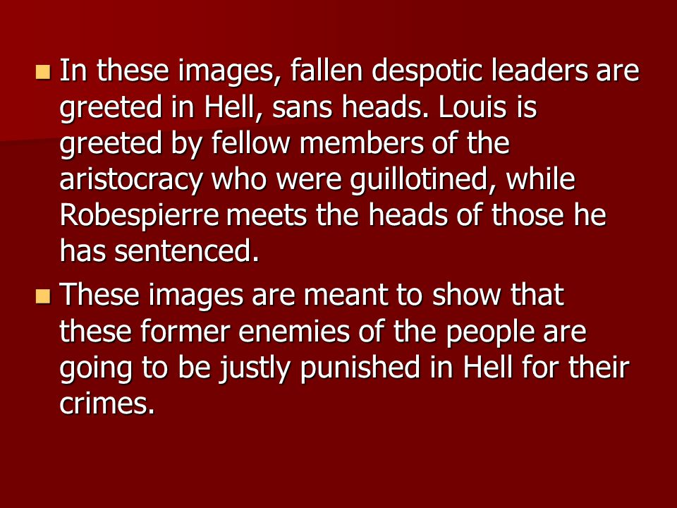 In these images, fallen despotic leaders are greeted in Hell, sans heads. Louis is greeted by fellow members of the aristocracy who were guillotined,