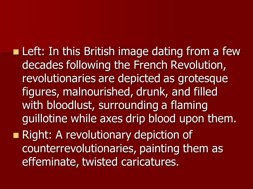 Left: In this British image dating from a few decades following the French Revolution, revolutionaries are depicted as grotesque figures, malnourished