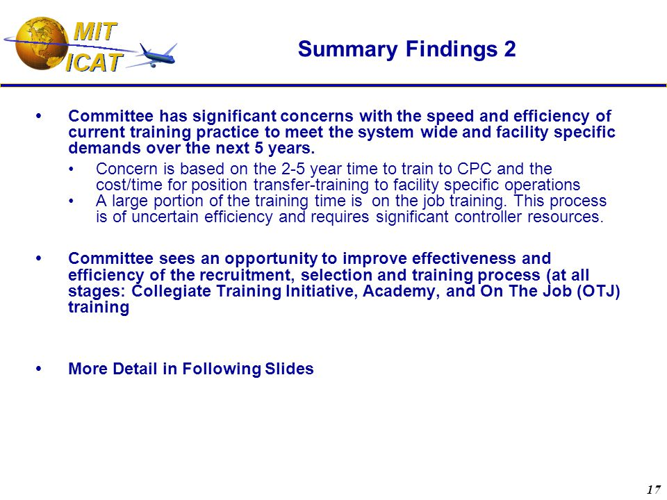 17 Summary Findings 2  Committee has significant concerns with the speed and efficiency of current training practice to meet the system wide and facility specific demands over the next 5 years.