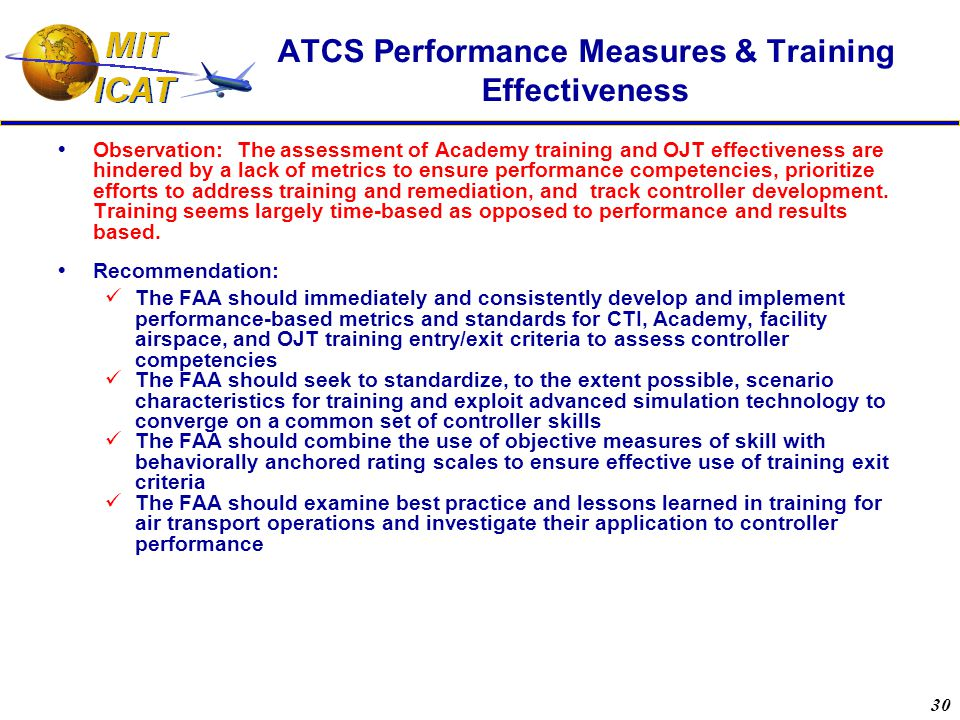 30 ATCS Performance Measures & Training Effectiveness  Observation: The assessment of Academy training and OJT effectiveness are hindered by a lack of metrics to ensure performance competencies, prioritize efforts to address training and remediation, and track controller development.