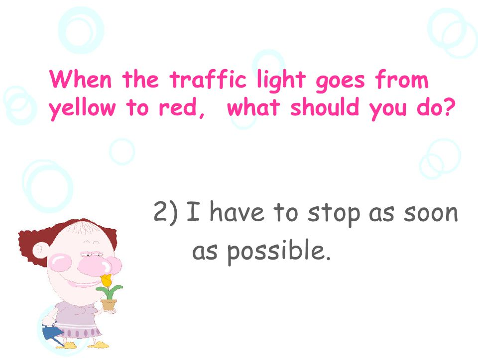  When the traffic light goes from yellow to red, what should you do.
