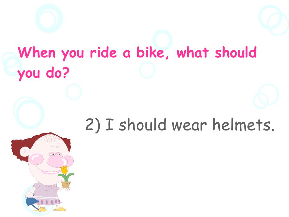 What should you notice.  When you ride a bike, what should you do.