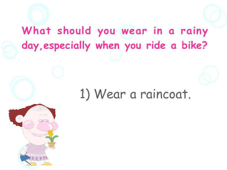 What should you notice.  What should you wear in a rainy day, especially when you ride a bike.
