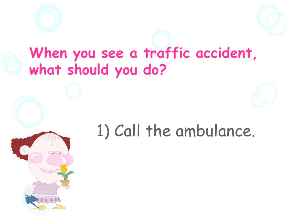 What should you notice.  When you see a traffic accident, what should you do.