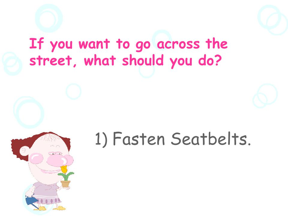 What should I notice.  What should you do when you sit in a car.