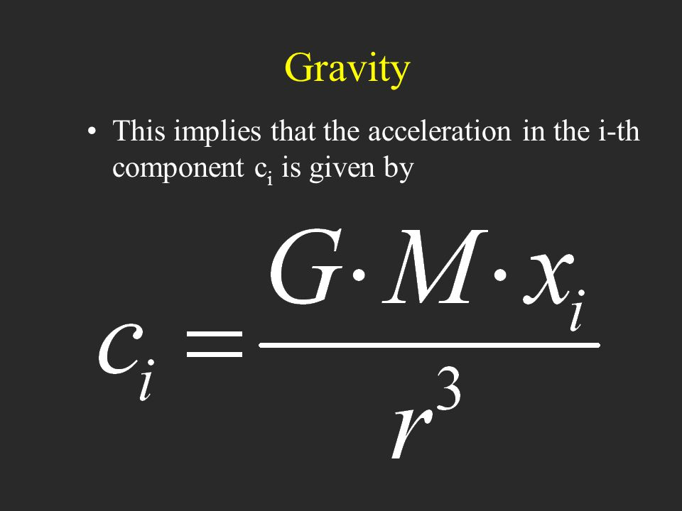 Gravity This implies that the acceleration in the i-th component c i is given by