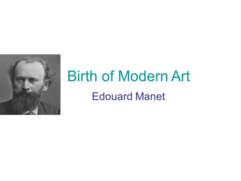 Birth of Modern Art Edouard Manet