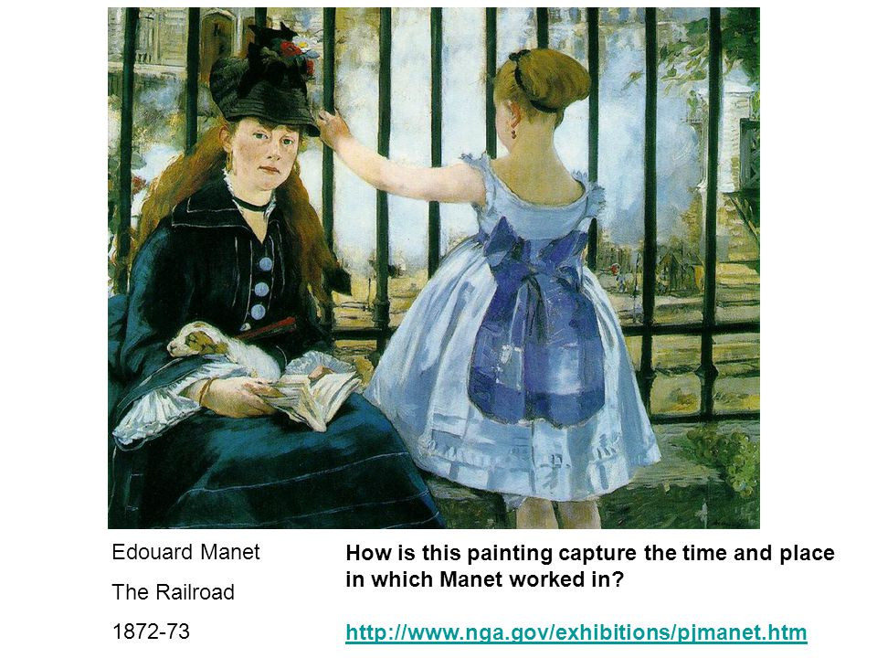 Edouard Manet The Railroad 1872-73 How is this painting capture the time and place in which Manet worked in.
