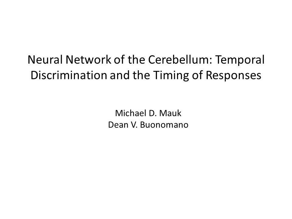 Neural Network of the Cerebellum: Temporal Discrimination and the Timing of Responses Michael D.