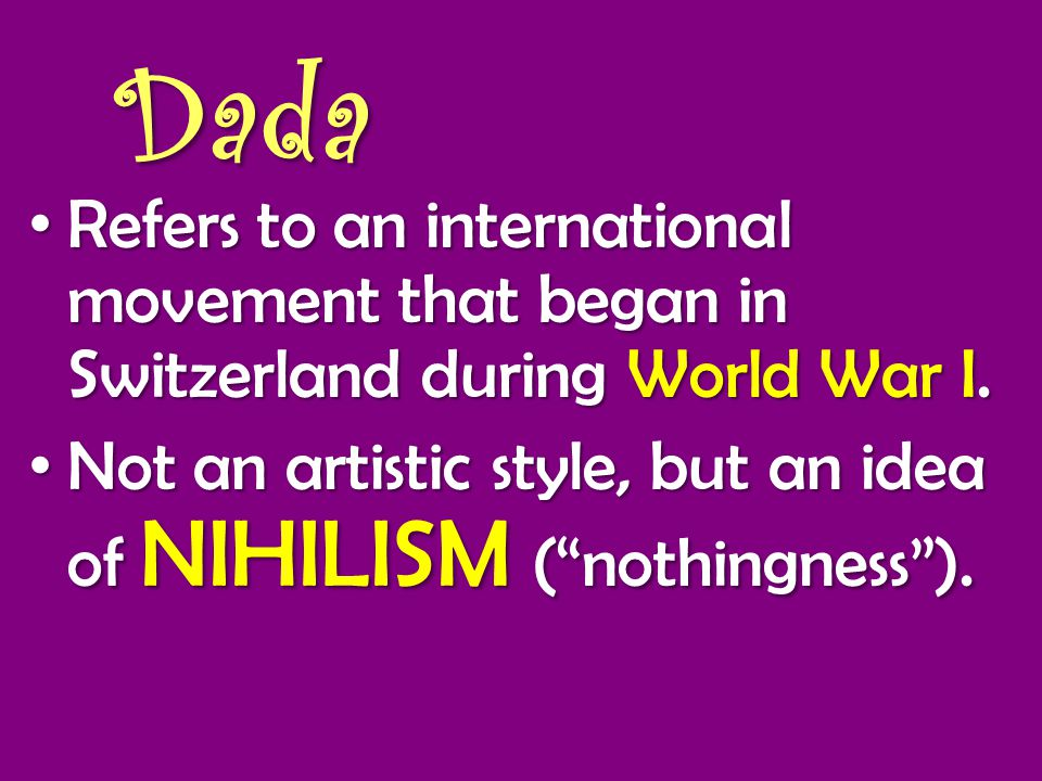 Dada Refers to an international movement that began in Switzerland during World War I.