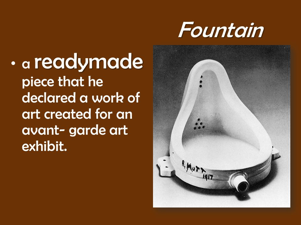 Fountain readymade a readymade piece that he declared a work of art created for an avant- garde art exhibit.