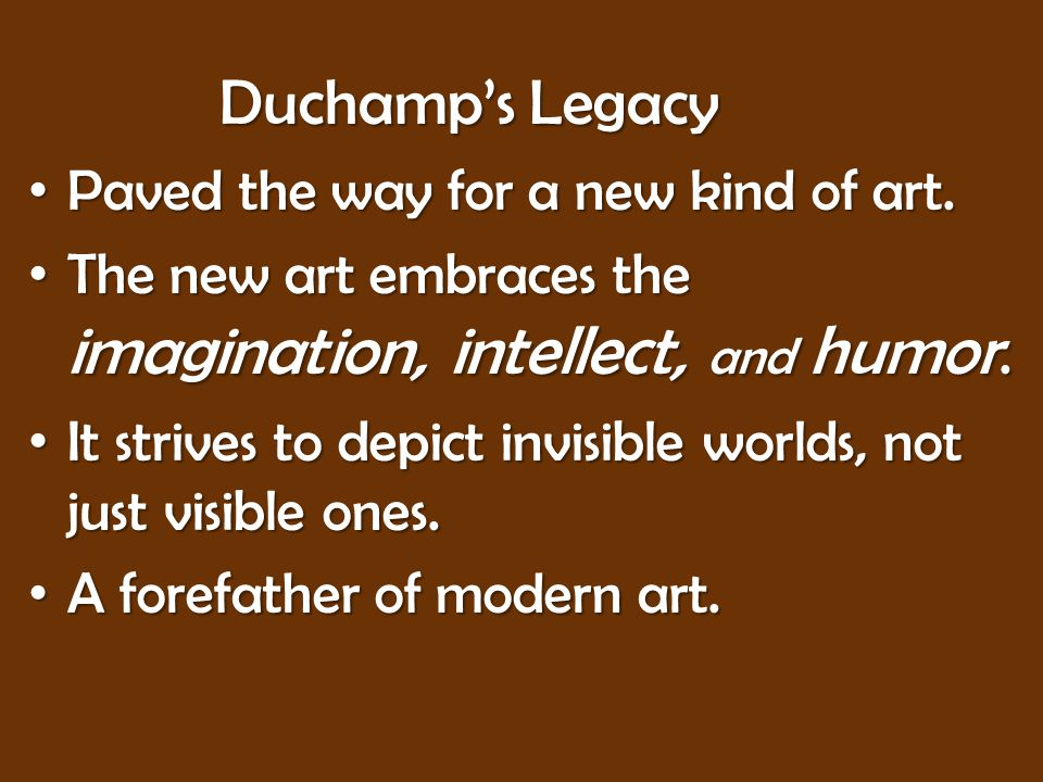 Duchamp's Legacy Paved the way for a new kind of art.