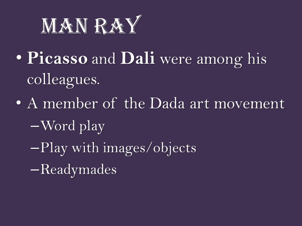 Man Ray Picasso and Dali were among his colleagues.