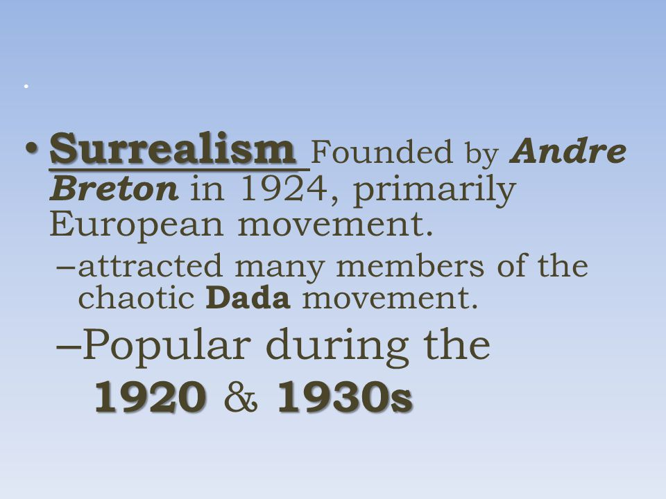 Surrealism Surrealism Founded by Andre Breton in 1924, primarily European movement.