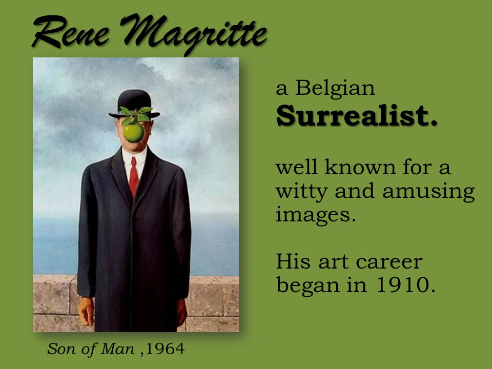Rene Magritte Surrealist. a Belgian Surrealist. well known for a witty and amusing images.