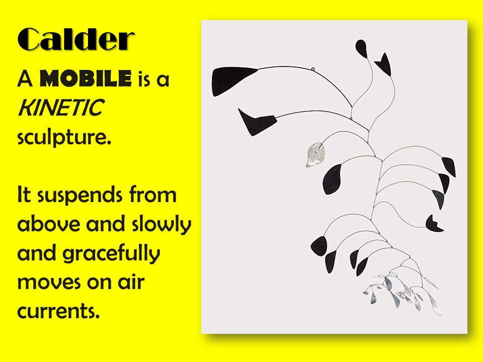 Calder A MOBILE is a KINETIC sculpture.