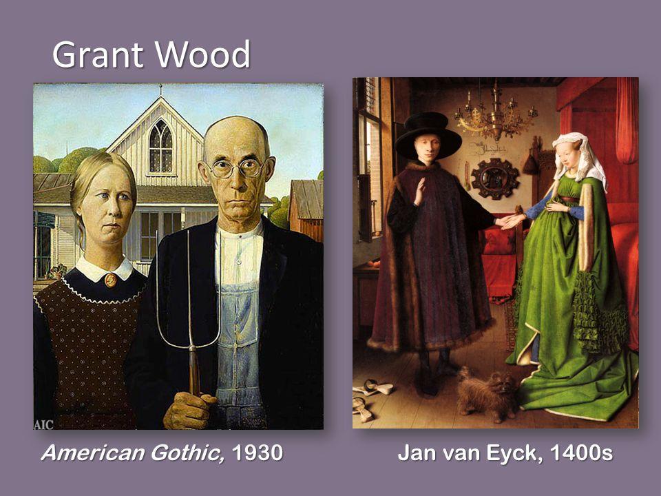 Grant Wood American Gothic, 1930 Jan van Eyck, 1400s