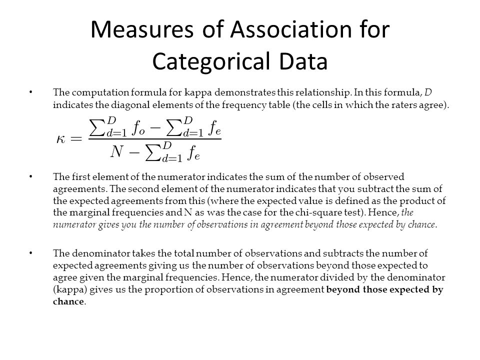 Measures of Association for Categorical Data The computation formula for kappa demonstrates this relationship.