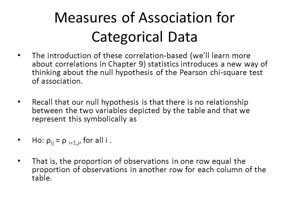 Measures of Association for Categorical Data The introduction of these correlation-based (we'll learn more about correlations in Chapter 9) statistics introduces a new way of thinking about the null hypothesis of the Pearson chi-square test of association.