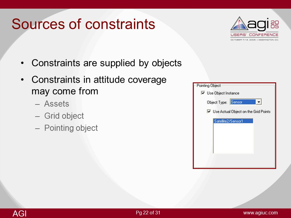 Pg 22 of 31 AGI www.agiuc.com Sources of constraints Constraints are supplied by objects Constraints in attitude coverage may come from –Assets –Grid object –Pointing object