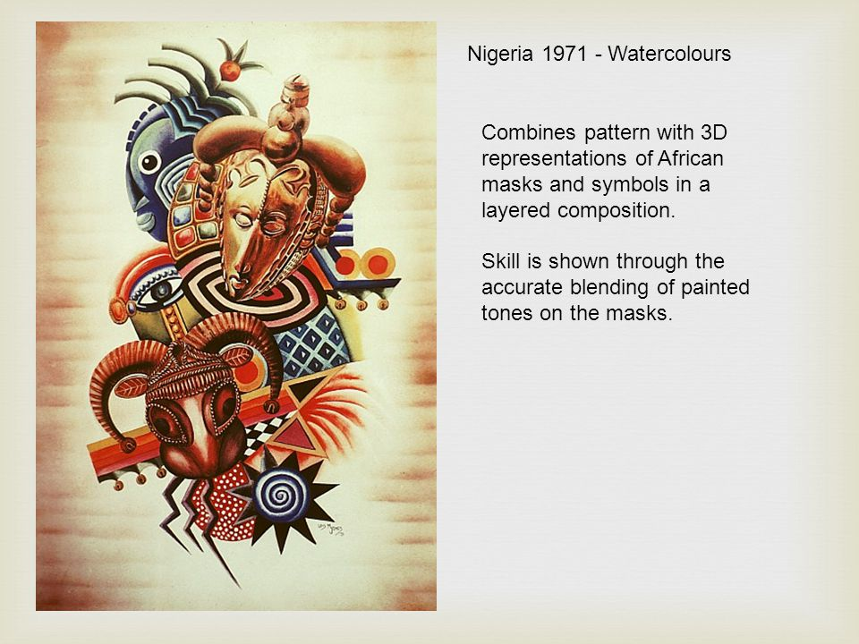 Nigeria 1971 - Watercolours Combines pattern with 3D representations of African masks and symbols in a layered composition. Skill is shown through the