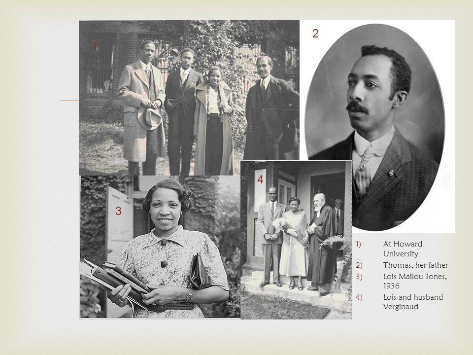  1)At Howard University 2)Thomas, her father 3)Lois Mailou Jones, 1936 4)Lois and husband Verginaud 1 2 3 4