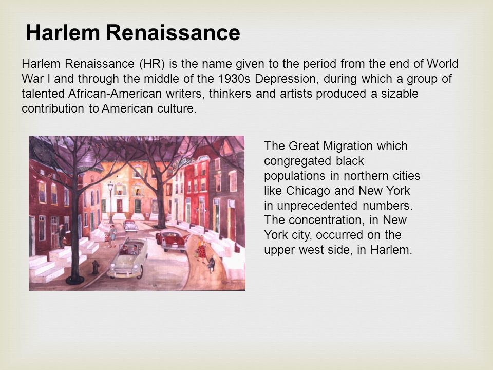 Harlem Renaissance (HR) is the name given to the period from the end of World War I and through the middle of the 1930s Depression, during which a gro