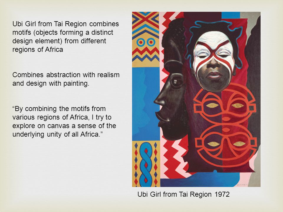 Ubi Girl from Tai Region combines motifs (objects forming a distinct design element) from different regions of Africa Combines abstraction with realis