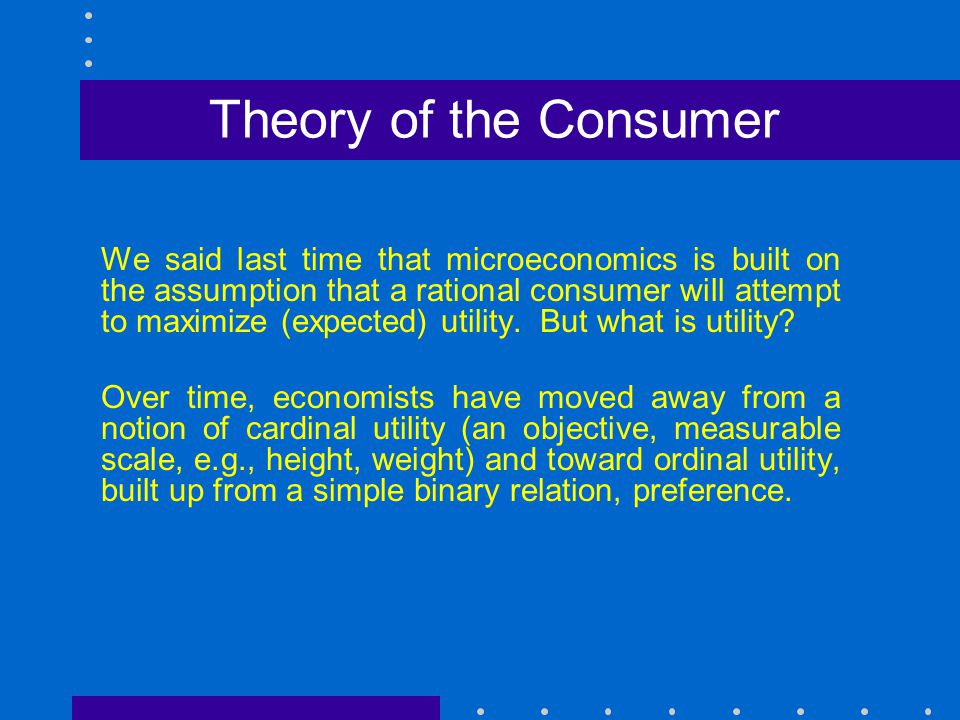 We said last time that microeconomics is built on the assumption that a rational consumer will attempt to maximize (expected) utility. But what is uti