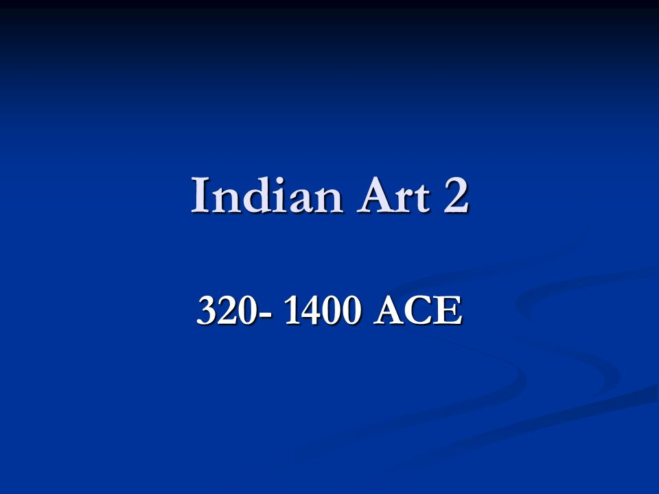Indian Art 2 320- 1400 ACE