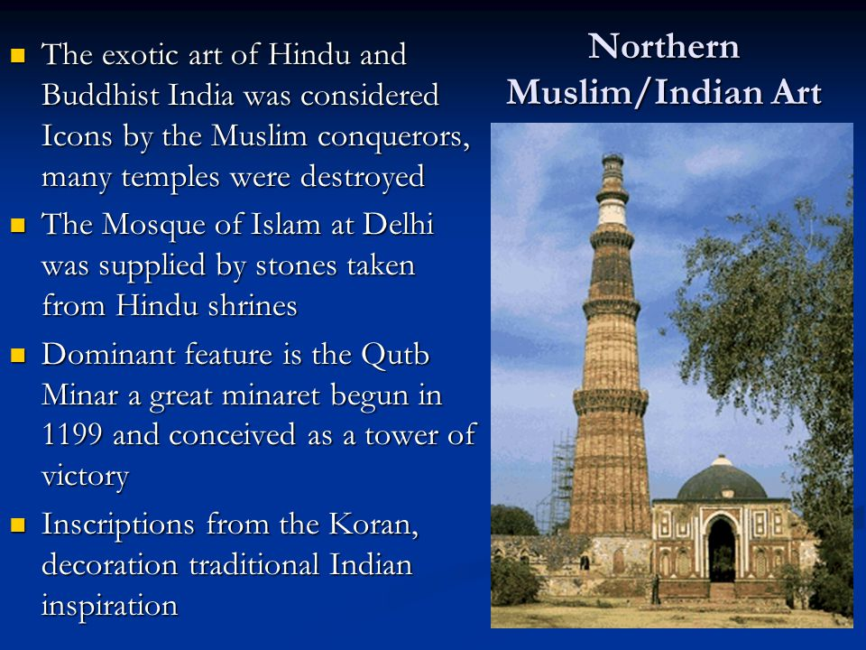 Northern Muslim/Indian Art The exotic art of Hindu and Buddhist India was considered Icons by the Muslim conquerors, many temples were destroyed The e